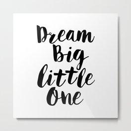Dream Big Little One black-white minimalist childrens room nursery poster home wall decor bedroom Metal Print