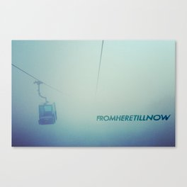 fromheretillnow Canvas Print