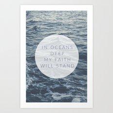 In Oceans Deep, My Faith Will Stand. Art Print
