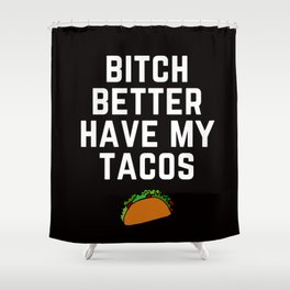 Bitch Better Have My Tacos Shower Curtain