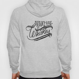 Drink More Whiskey... Hoody