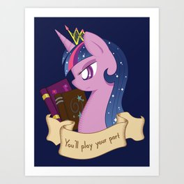 You'll Play Your Part Art Print