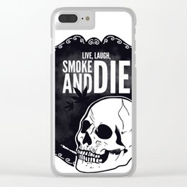 Live, laugh, smoke and die Clear iPhone Case