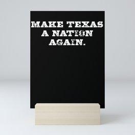 Make Texas A Nation Again T-Shirt | Texas Secede | Texit | Texan Mini Art Print