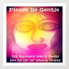 My Bipolary Bits & Parts Are All Out Of Whack... Art Print
