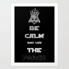 Be Calm and Use The Force Art Print
