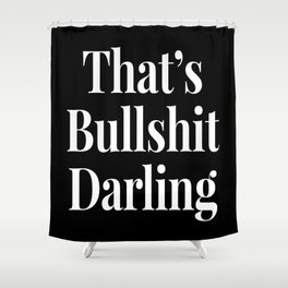 THAT'S BULLSHIT DARLING (Black & White) Shower Curtain