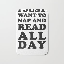 I JUST WANT TO NAP AND READ ALL DAY T-SHIRT Bath Mat