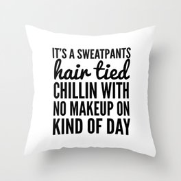 It's a Sweatpants Kind of Day Throw Pillow