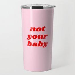 not your baby Travel Mug