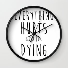 Everything Hurts and I'm Dying.  Wall Clock