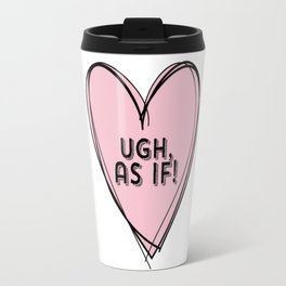Clueless Ugh As If Pink Hand Drawn Heart Travel Mug