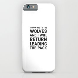 THROW ME TO THE WOLVES AND I WILL RETURN LEADING THE PACK - Seneca iPhone Case
