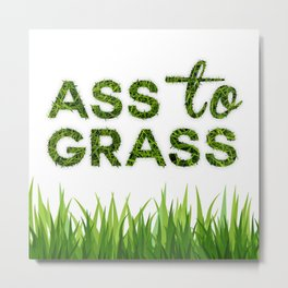 Ass to Grass Metal Print