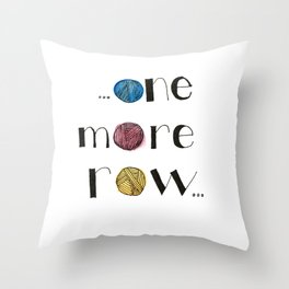 ...One More Row... Throw Pillow