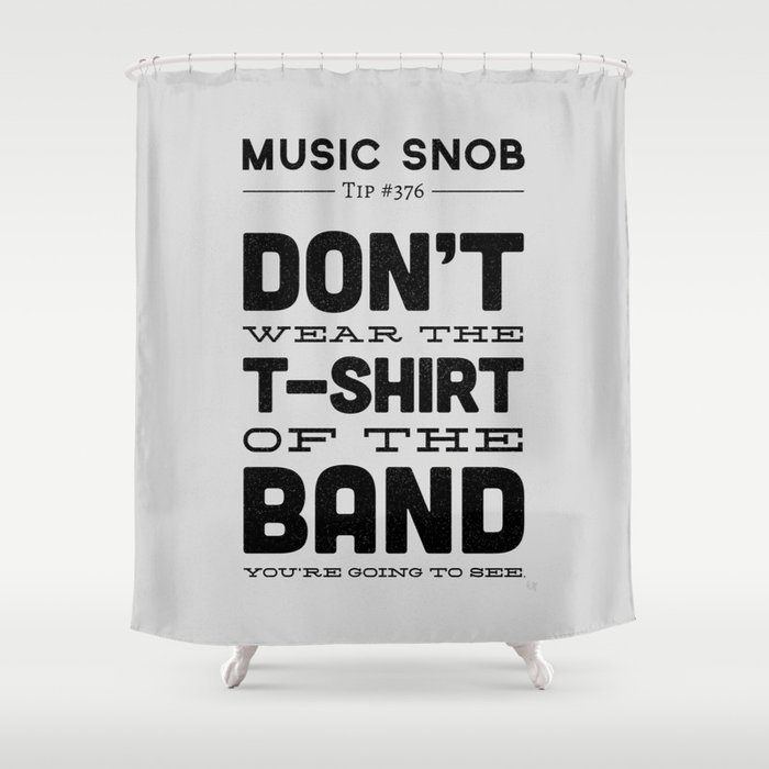The Shirt Of Band Music Snob Tip 376 Shower Curtain