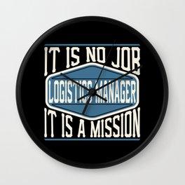Logistics Manager  - It Is No Job, It Is A Mission Wall Clock