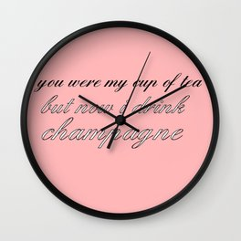 now I drink champagne Wall Clock