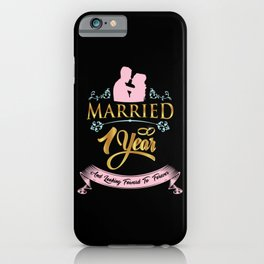 Married 1 Year: First Anniversary Gifts iPhone Case