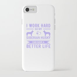 I Work So Hard So My Siberian Husky Can Have A Better Life pp iPhone Case