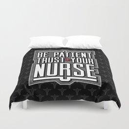 Be Patient Trust Your Nurse Duvet Cover