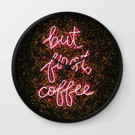 but first coffee - Neon Sign Ivy Wall Wall Clock