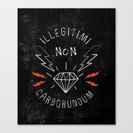Illegitimi Non Carborundum Slogan Artwork Canvas Print