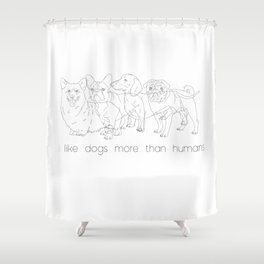 I like dogs more thank humans Shower Curtain