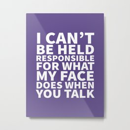 I Can't Be Held Responsible For What My Face Does When You Talk (Ultra Violet) Metal Print
