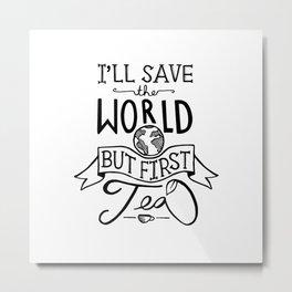 I'll Save The World But First Tea Metal Print