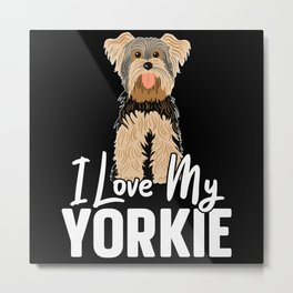 I Love My Yorkie Yorkshire Terrier Dog Lover Puppy Metal Print