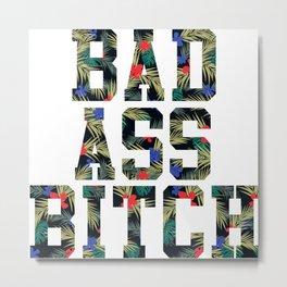 BAD A$$ B!TCH (floral) Metal Print