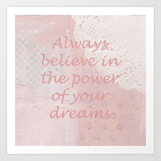 Always believe in the power of your dreams Art Print