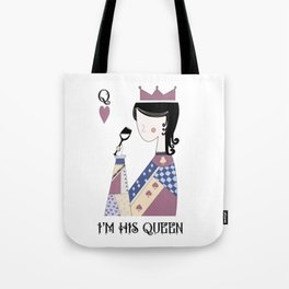 I'm his queen Tote Bag