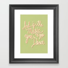 And if the Music is good you Dance Framed Art Print