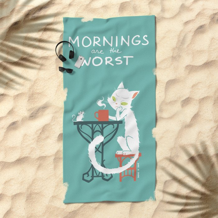 Mornings are the worst Beach Towel