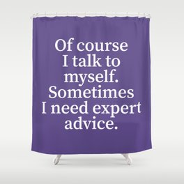 Of Course I Talk To Myself. Sometimes I Need Expert Advice. (Ultra Violet) Shower Curtain