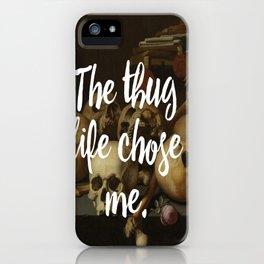 THE THUG LIFE CHOSE ME iPhone Case