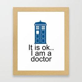 its ok Im a doctor who Framed Art Print