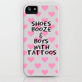 Shoes, Booze, and Boys with Tattoos iPhone Case