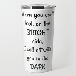 When you can't look on the bright side Travel Mug