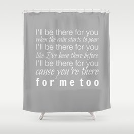 I'll be there for you Friends TV Show Theme Song Gray Shower Curtain