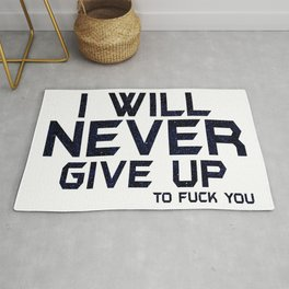 I will never give up to fuck you Rug
