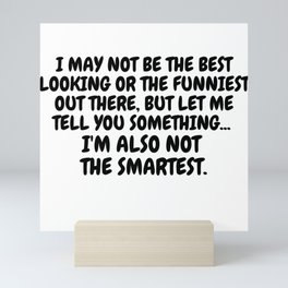 I Am Not the Best Looking Also Not the Smartest Mini Art Print
