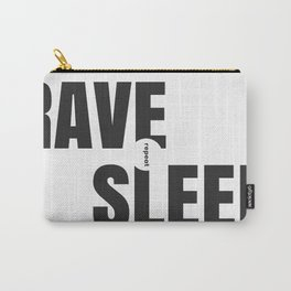 Rave Sleep Repeat Carry-All Pouch