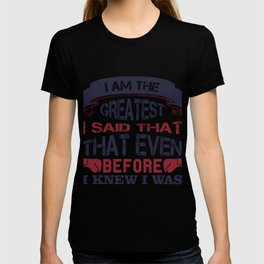 I am the greatest, I said that even before I knew T-shirt