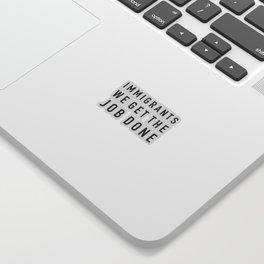 Immigrants We Get the Job Done - Hamilton Sticker