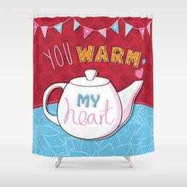 You Warm My Heart Shower Curtain