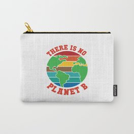 There Is No Planet B Save Earth Friday Future Gift Carry-All Pouch