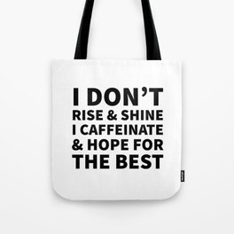 I Don't Rise and Shine I Caffeinate and Hope for the Best Tote Bag